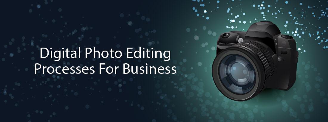 Digital Photo Editing Processes For Business