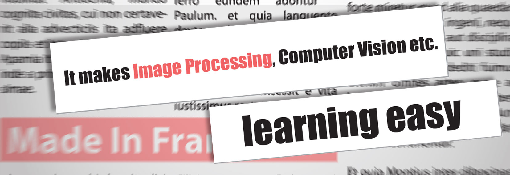 It makes Image Processing, Computer Vision etc. learning easy
